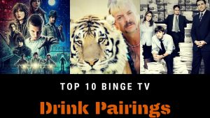 TOP 10 BINGE TV SHOW DRINK PAIRINGS – Best Beverages To Sip While Watching Your Favorite Shows