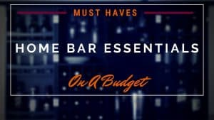 HOME COCKTAIL BAR ESSENTIALS – Budget Set Up Tips and Tricks